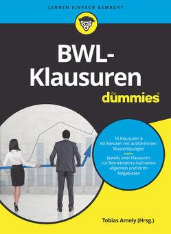 BWL-Klausuren für Dummies von Amely,  Tobias, Deseniss,  Alexander, Griga,  Michael, Krauleidis,  Raymund, Lauer,  Thomas, Pautsch,  Peter, Stein,  Volker