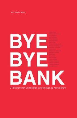 Bye Bye Bank von Weiss,  Matthias A.