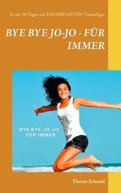 Bye bye Jo-Jo – Für immer von Schmid,  Theres