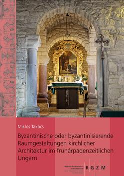Byzantinische oder byzantinisierende Raumgestaltungen kirchlicher Architektur im frühárpádenzeitlichen Ungarn von Takács,  Miklós