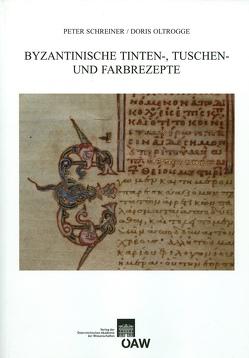 Byzantinische Tinten-, Tusch und Farbrezepte von Oltrogge,  Doris, Schreiner,  Peter