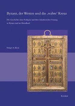Byzanz, der Westen und das »wahre« Kreuz von Klein,  Holger A.