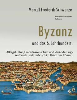 Byzanz und das 6. Jahrhundert. von Schwarze,  Marcel Frederik