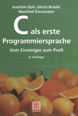 C als erste Programmiersprache von Bröckl,  Ulrich, Dausmann,  Manfred, Goll,  Joachim