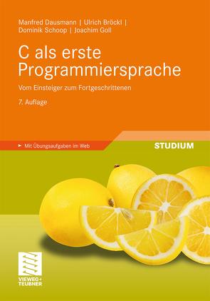 C als erste Programmiersprache von Bröckl,  Ulrich, Dausmann,  Manfred, Goll,  Joachim, Schoop,  Dominik