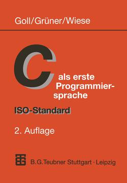 C als erste Programmiersprache von Goll,  Joachim, Grüner,  Uwe, Wiese,  Herbert