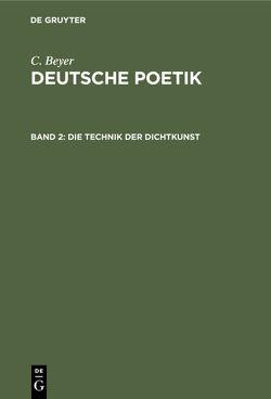 C. Beyer: Deutsche Poetik / Die Technik der Dichtkunst von Beyer,  C.