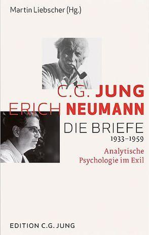 C.G. Jung und Erich Neumann: Die Briefe 1933-1959 von Liebscher,  Martin