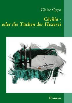 Cäcilia – oder die Tücken der Hexerei von Ogro,  Claire