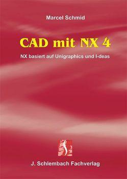CAD mit NX 4 von Schmid,  Marcel