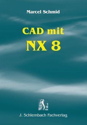 CAD mit NX 8 von Schmid,  Marcel