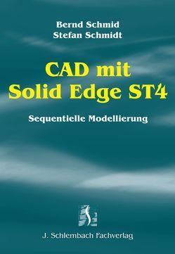 CAD mit Solid Edge ST4 von Schmid,  Bernd, Schmidt,  Stefan