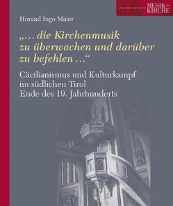 Cäcilianismus und Kulturkampf im südlichen Tirol Ende des 19. Jahrhunderts von Brixner Initiative Musik und Kirche, Maier,  Horand Ingo