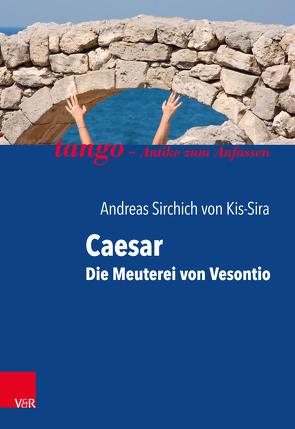 Caesar, Die Meuterei von Vesontio von Giesbrecht,  Sabine, von Kis-Sira,  Andreas Sirchich
