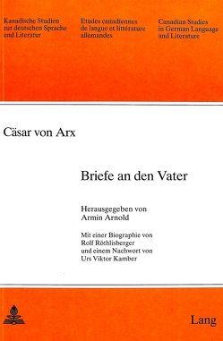 Cäsar von Arx: Briefe an den Vater von Arnold-Schuster,  Armin