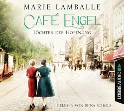 Café Engel – Töchter der Hoffnung von Lamballe,  Marie, Scholz,  Irina
