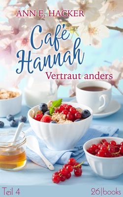 Café Hannah – Teil 4 von Hacker,  Ann E, Schliehe,  Karin