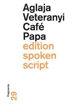 Café Papa von Veteranyi,  Aglaja