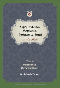 Cafés, Schenken, Gaststätte, Herbergen und Hotels in Alt-Halle von Dr. Eich,  Michael, Timme,  Hans-Wolfgang