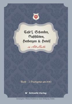Cafés, Schenken, Gaststätten, Herbergen & Hotels in Alt-Halle von Dr. Eichhorn,  Michael, Timme,  Hans-Wolfgang