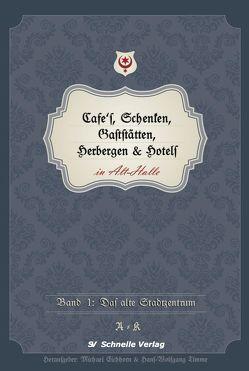 Cafés, Schenken, Gaststätten, Herbergen & Hotels in Alt-Halle von Eichhorn,  Michael, Timme,  Hans-Wolfgang