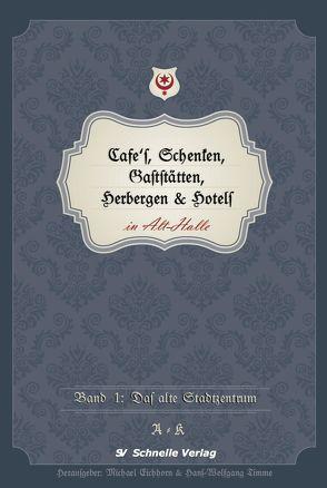 Cafes, Schenken, Gaststätten, Herbergen & Hotels in Alt-Halle von Eichhorn,  Michael, Timme,  Hans-Wolfgang