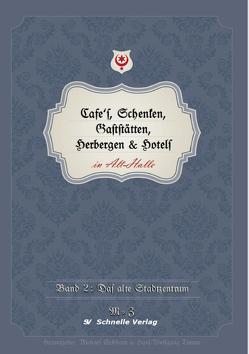Cafe´s, Schenken, Gaststätten, Herbergern & Hotels in Alt-Halle von Dr. Eichhorn,  Michael, Timme,  Hans-Wolsfgang