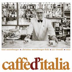 Caffè d´Italia 2022 von Anzenberger,  Toni, Anzenberger-Fink,  Christina