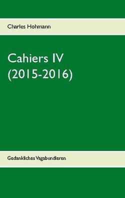 Cahiers IV (2015-2016) von Hohmann,  Charles