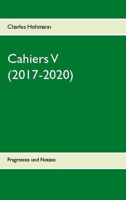Cahiers V (2017-2020) von Hohmann,  Charles