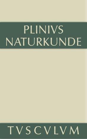 Naturkunde / Naturalis historia libri XXXVII / Geographie: Afrika und Asien von Cajus Plinius Secundus d. Ä., Glöckner,  Wolfgang, Hopp,  Joachim, König,  Roderich, Winkler,  Gerhard