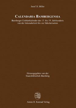 Calendaria Bambergensia – Bamberger Einblattkalender des 15. bis 19. Jahrhunderts von der Inkunabelzeit bis zur Säkularisation von Biller,  Josef H., Staatsbibliothek Bamberg