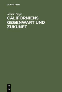 Californiens Gegenwart und Zukunft von Erman,  A., Hoppe,  Janus