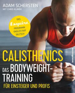 Calisthenics – Das Bodyweight-Training für Einsteiger und Profis von Rometsch,  Martin, Schersten,  Adam