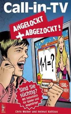 Call in TV: Angelockt und Abgezockt von Kolitzus,  Helmut, Wolker,  Chris