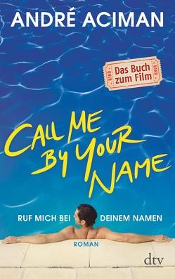 Call Me by Your Name Ruf mich bei deinem Namen von Aciman,  André, Orth-Guttmann,  Renate
