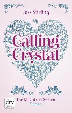 Calling Crystal Die Macht der Seelen 3 von Kolodziejcok,  Michaela, Stirling,  Joss