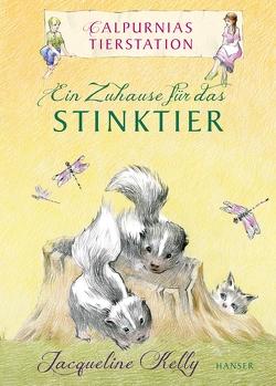 Calpurnias Tierstation – Ein Zuhause für das Stinktier von Kelly,  Jacqueline, Kollmann,  Birgitt, Prischedko,  Alexandra