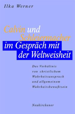 Calvin und Schleiermacher im Gespräch mit der Weltweisheit von Werner,  Ilka