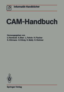 CAM-Handbuch von Bien,  A., Encarnacao,  J., Fehrle,  L., Fischer,  H., Hörmann,  K., König,  H, Krückeberg,  F., Mally,  K., Rembold,  U., Rohmer,  K.