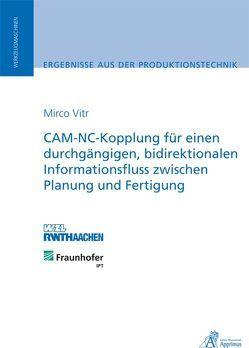 CAM-NC-Kopplung für einen durchgängigen, bidirektionalen Informationsfluss zwischen Planung und Fertigung von Vitr,  Mirco