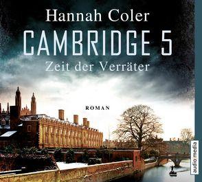 Cambridge 5 – Zeit der Verräter von Coler,  Hannah, Michel,  Hemma, Wostry,  Axel