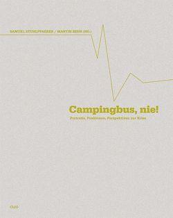 Campingbus nie! von Behr,  Martin, Gulis,  Wolfgang, Meinhart,  Edith, Roth,  Karl Heinz, Schmidt,  Colette M., Schrettle,  Johannes, Schützenhöfer,  Josef, Stuhlpfarrer,  Samuel, Wagner,  Anselm, Weber,  Fritz