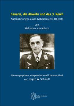 Canaris, die Abwehr und das 3. Reich von Schmidt,  Jürgen W., von Münch,  Waldemar