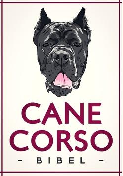Cane Corso Italiano Bibel – Wesen, Charakter und Erziehung von Korint,  Martin