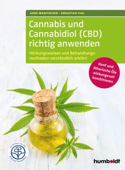Cannabis und Cannabidiol (CBD) richtig anwenden von Vigl,  Sebastian, Wanitschek,  Anne
