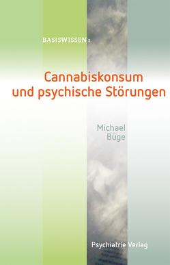 Cannabiskonsum und psychische Störungen von Büge,  Michael