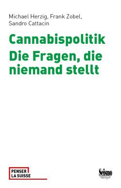 Cannabispolitik von Cattacin,  Sandro, Herzig,  Michael, Zobel,  Frank