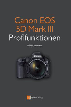 Canon EOS 5D Mark III Profifunktionen von Schwabe,  Martin