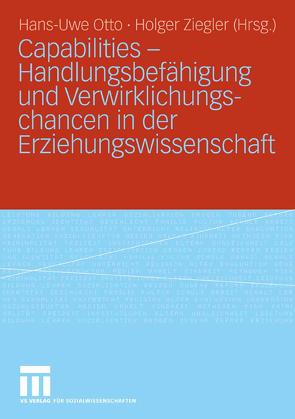 Capabilities – Handlungsbefähigung und Verwirklichungschancen in der Erziehungswissenschaft von Otto,  Hans-Uwe, Ziegler,  Holger